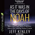 As It Was in the Days of Noah: Warnings from Bible Prophecy About the Coming Global Storm Audiobook by Jeff Kinley Narrated by Maurice England