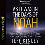 As It Was in the Days of Noah: Warnings from Bible Prophecy About the Coming Global Storm | Jeff Kinley