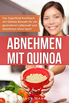 abnehmen mit quinoa das superfood kochbuch mit quinoa rezepten f r ein ges nderen lebensstil. Black Bedroom Furniture Sets. Home Design Ideas