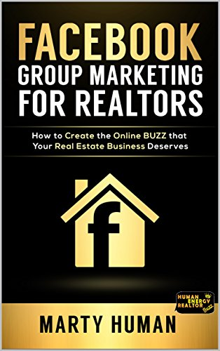 FACEBOOK GROUP MARKETING FOR REALTORS: How to Create the Online BUZZ that Your Real Estate Business Deserves cover