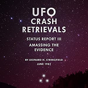 UFO Crash Retrievals - Status Report III: Amassing the Evidence Audiobook
