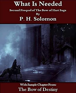 What Is Needed: Prequel 2 of The Bow of Hart Saga by [Solomon, P. H.]