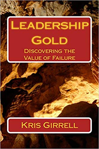 The Value Of Failing >> Leadership Gold Discovering The Value Of Failure Kris Girrell