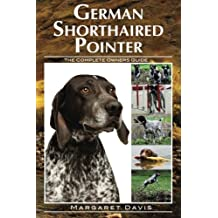 German Shorthaired Pointer: The Complete Owners Guide