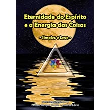 Eternidade do Espírito e a Energia das Coisas: Simples e Fácil