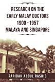 Research on the Early Malay Doctors 1900-1957 Malaya and Singapore, Faridah Abdul Rashid, 1469172437