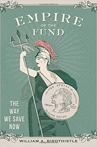 Amazon.com: Empire of the Fund: The Way We Save Now (9780199398560):  William A. Birdthistle: Books