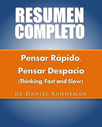 Amazon Com Resumen Del Libro Original Pensar Rápido Pensar Despacio Thinking Fast And Slow De Daniel Kahneman Spanish Edition Ebook Resumen Completo Pensar Despacio Pensar Rápido Kindle Store