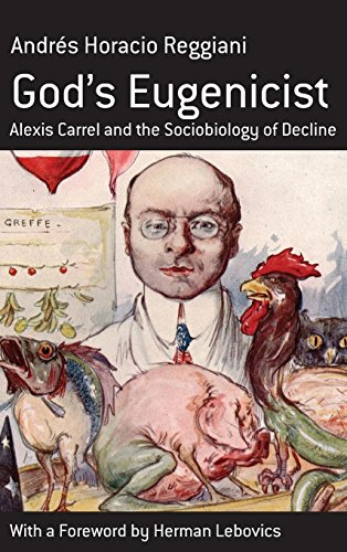 God's Eugenicist: Alexis Carrel And the Sociobiology of Decline (Monographs in French Studies)