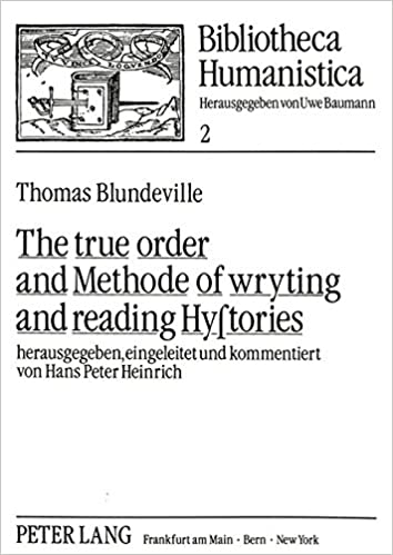 The True Order and Methode of Wryting and Reading Hystories ...