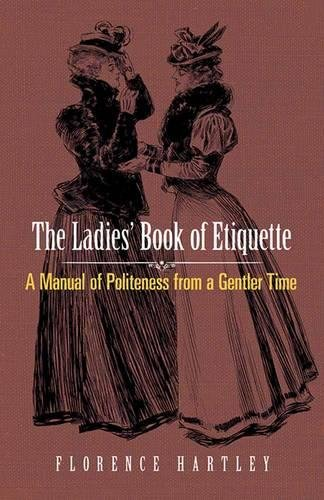 The Ladies' Book of Etiquette: A Manual of Politeness from a Gentler Time (Dover Books on Antiques and Collecting)
