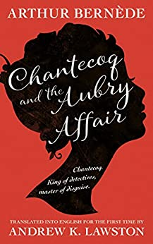 Chantecoq and the Aubry Affair by [Bernède, Arthur]