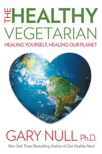 The Healthy Vegetarian: Healing Yourself, Healing Our Planet
