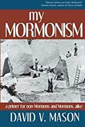 My Mormonism: a primer for non-Mormons and Mormons, alike