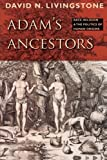 img - for Adam's Ancestors: Race, Religion, and the Politics of Human Origins (Medicine, Science, and Religion in Historical Context) book / textbook / text book