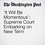 'It Will Be Momentous': Supreme Court Embarking on New Term | Robert Barnes