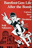 Barefoot Gen: Life After the Bomb : A Cartoon Story of Hiroshima