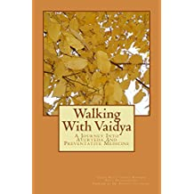 Walking With Vaidya: A Journey Into Ayurveda and Preventative Medicine