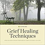 Grief Healing Techniques: Step-by-Step Support for Working Through Grief and Loss |  Calistoga Press