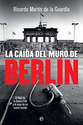 La caída del Muro de Berlín (Historia del siglo XX) por Martín de la Guardia, Ricardo