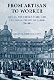 img - for From Artisan to Worker: Guilds, the French State, and the Organization of Labor, 1776-1821 book / textbook / text book