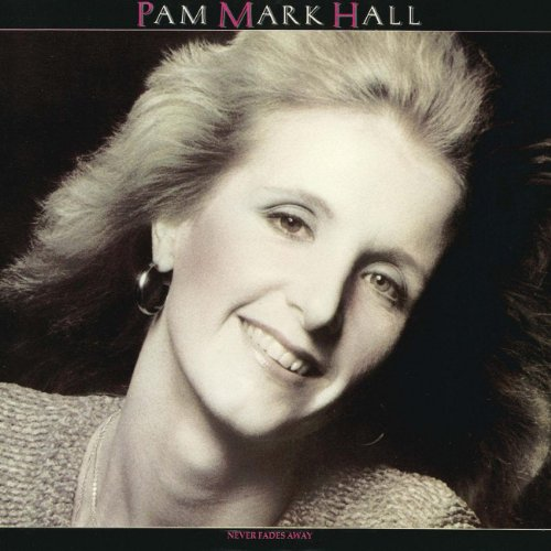 Pam Mark Hall - Never Fades Away (2010)