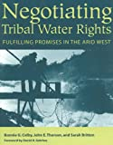 img - for Negotiating Tribal Water Rights: Fulfilling Promises in the Arid West book / textbook / text book