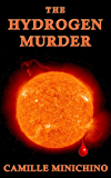The Hydrogen Murder (The Periodic Table Series Book 1)