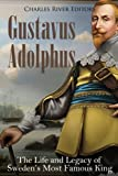 Gustavus Adolphus: The Life and Legacy of
