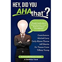 Hey, Did You AHAthat?: Thought Leadership in Seven Seconds or Less! Build Your Brand with AHAthat!