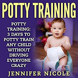 Potty Training: 3 Days to Potty Train Any Child Without Driving Everyone Crazy Audiobook