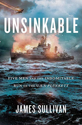 Book Cover: Unsinkable: Five Men and the Indomitable Run of the USS Plunkett