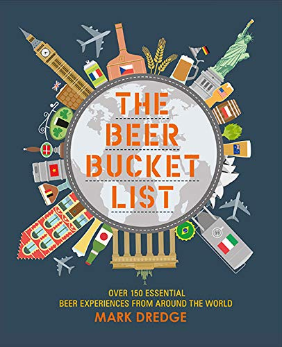 The Beer Bucket List: Over 150 essential beer experiences from around the world (Little Pookie) (Beer Atlas Of The World)