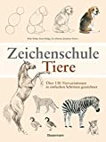 Zeichenschule Tiere: Über 130 Tiervariationen in einfachen Schritten gezeichnet