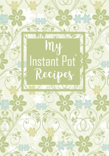 My Instant Pot Recipes: Blank Pressure Cooker Cookbook with Table of Contents, Fill-in-the-Blank Pages, Blank Instapot Cookbook, Collect Your Favorite ... Cooker Settings, Instant Pot Accessory