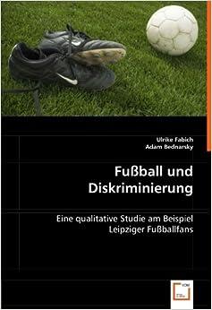 Book Fußball und Diskriminierung: Eine qualitative Studie am Beispiel Leipziger Fußballfans (German Edition)