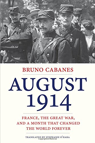 August 1914: France, the Great War, and a Month Th…