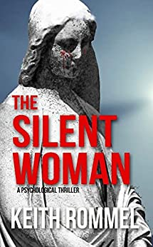 The Silent Woman: A Psychological Thriller (Thanatology Book 4) by [Rommel, Keith]