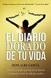 El diario dorado de tu vida: Descubre el poder que hay en tu interior y empieza a crear la vida que sueñas: Volume 1