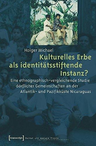 Kulturelles Erbe als identitätsstiftende Instanz? Eine ethnographisch-vergleichende Studie dörflicher Gemeinschaften an der Atlantik- und Pazifikküste Nicaraguas