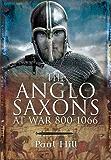 The Anglo Saxons at War 800-1066