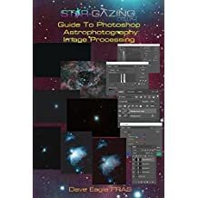 Star-gazing Guide to Photoshop Astrophotography Image Processing.