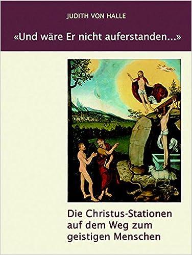 Und Ware Er Nicht Auferstanden Die Christus Stationen Auf Dem Weg Zum Geistigen Menschen Amazon De Halle Judith Von Tradowsky Peter Bucher