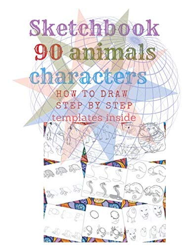 Sketchbook 90 Animals Charakters HOW TO DRAW STEP BY STAEP Template Inside  Step What You See  English Edition  90 Pages By How To Draw Step By Step ... Designs Gift Chrismas  100 Pages 8.5 X 11