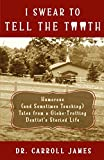 I Swear to Tell the Tooth: Humorous (and Sometimes Touching) Tales from a Globe-Trotting Dentist's Storied Life (Tooth Is Stranger Than Fiction)