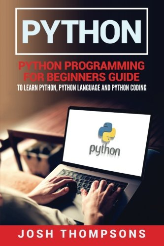 Python: Python Programming For Beginners Guide To Learn Python, Python Language And Python Coding (Best Single Board Computer 2019)