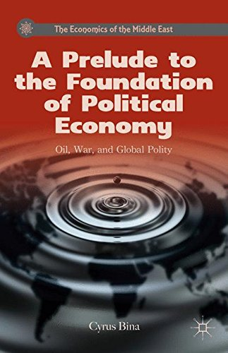 A Prelude to the Foundation of Political Economy: Oil, War, and Global Polity (The Economics of the Middle East)