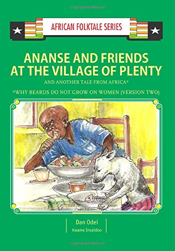 Ananse and Friends at the Village of Plenty and Another Tale from Africa: Ghanaian and Nigerian Folktale (African Folktale Series (AFS)) (A Folk Tale Short Story With Moral)