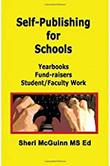 Self-Publishing for Schools: Yearbooks, Fund-Raisers, Student/Faculty Work by Sheri McGuinn (2014-04-15) Paperback