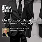 Modern Scholar: On Your Best Behavior: The Fundamentals of Etiquette | Professor Robert A. Shutt